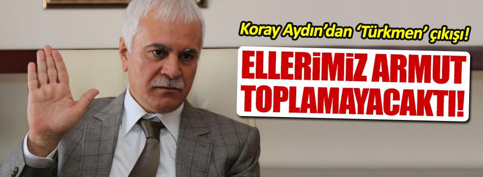 Koray Aydın'dan 'Türkmen' açıklaması