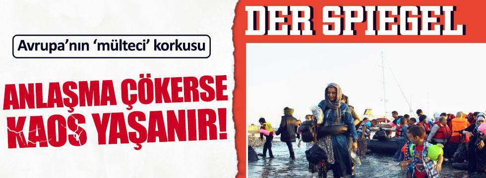 Spiegel: Mülteci anlaşması çökerse kaos yaşanır