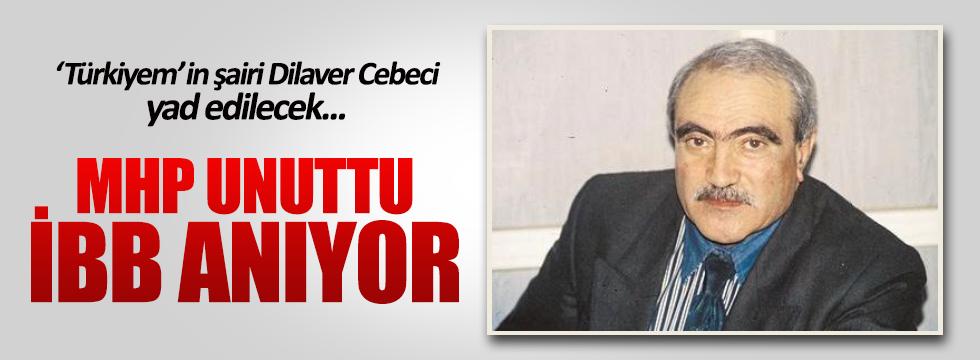 MHP'nin unuttuğu Dilaver Cebeci'yi İBB anıyor