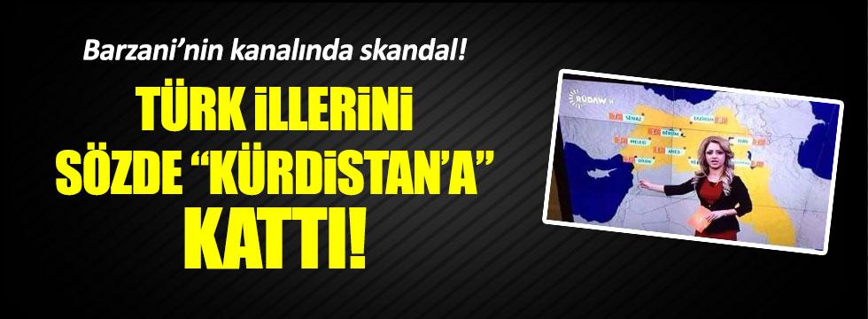 """Barzani'nin kanalı Türk illerini sözde """"Kürdistan'a"""" kattı"""