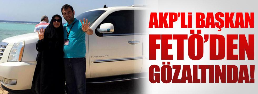 AKP'li Başkan FETÖ'den gözaltında