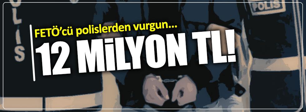 FETÖ'cü polislerden milyonluk vurgun