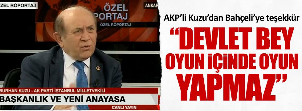 """Burhan Kuzu: """"Devlet Bey, oyun içinde oyun yapmaz"""""""