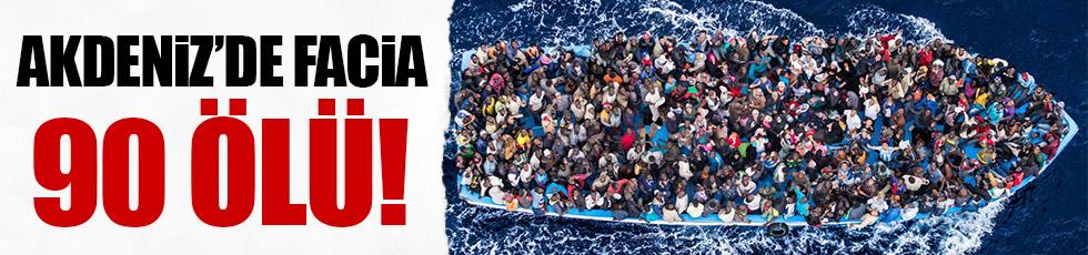 Akdeniz'de facia: 90 ölü