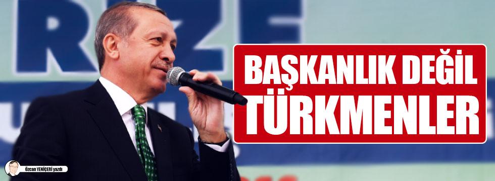 Başkanlık değil Türkmenler