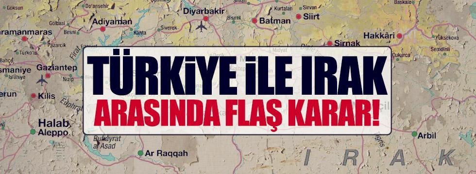 Türkiye ile Irak arasında flaş karar