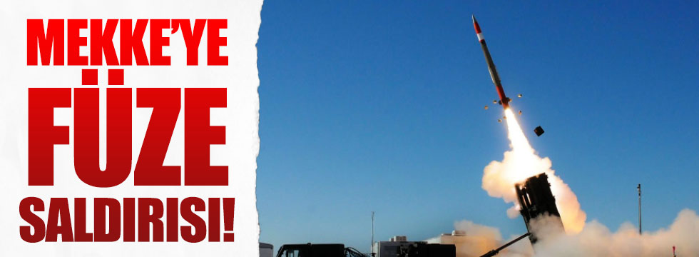 'Mekke'ye' füze saldırısı!
