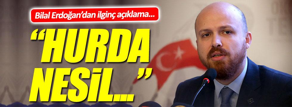 Bilal Erdoğan'dan ilginç açıklamalar