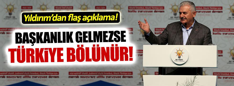 Başbakan Yıldırım: Türkiye'nin bölünme riski var