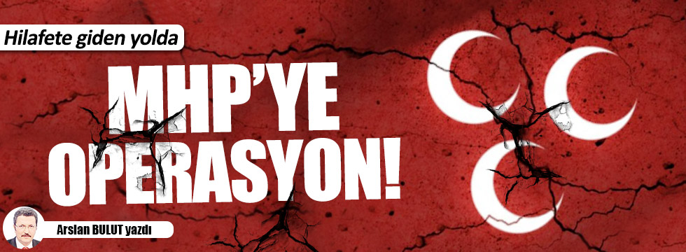 Hilafete giden yolda MHP'ye operasyon!