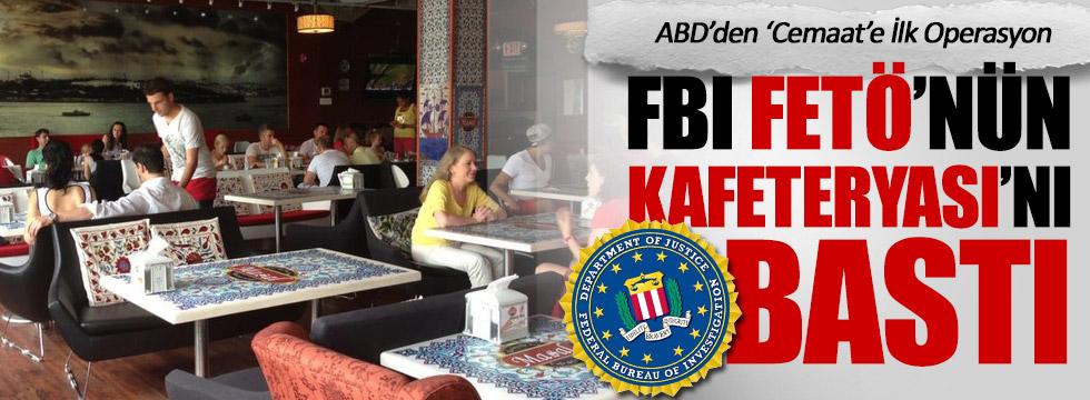 FBI, FETÖ'nün kafetaryasını bastı