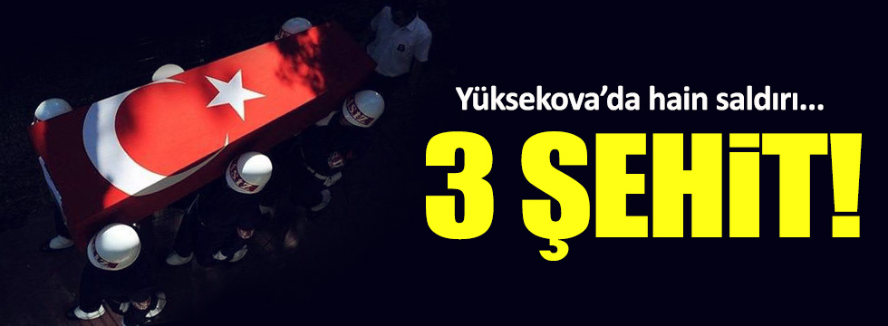 Yüksekova'da hain saldırı: 3 asker şehit