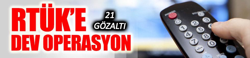 RTÜK'e FETÖ operasyonu 21 gözaltı