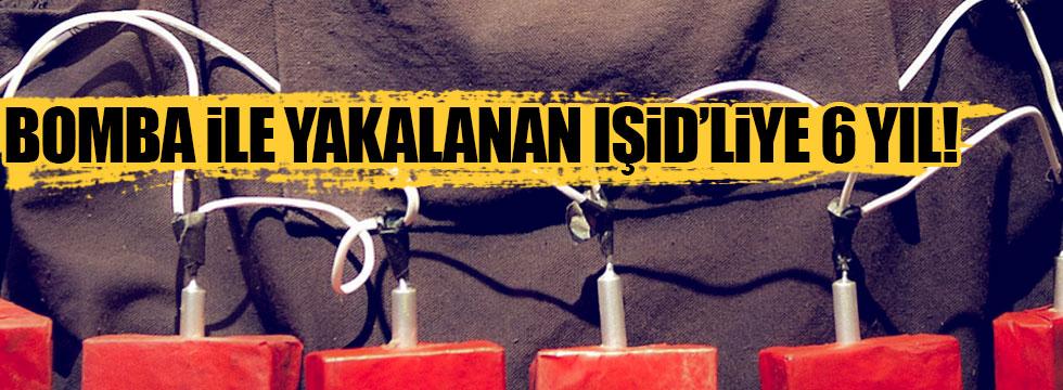 Bomba ile yakalanan IŞİD'liye 6 yıl ceza!