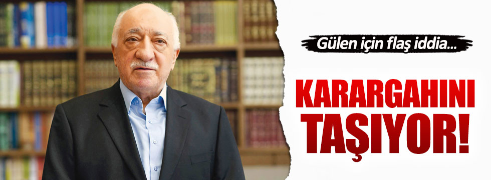 Fethullah Gülen taşınıyor iddiası