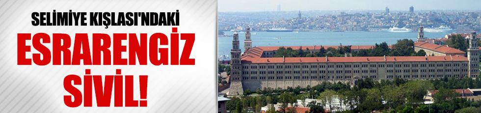 Selimiye Kışlası'ndaki bu sivilin kim olduğu araştırılıyor