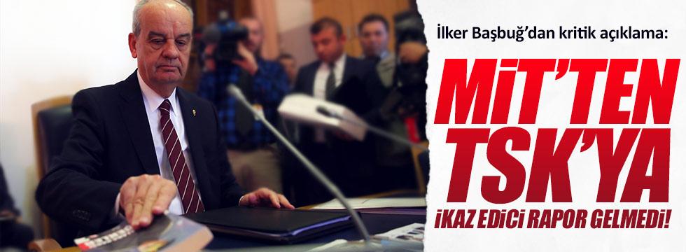 MİT'ten TSK'ya ikaz edici rapor gelmedi!