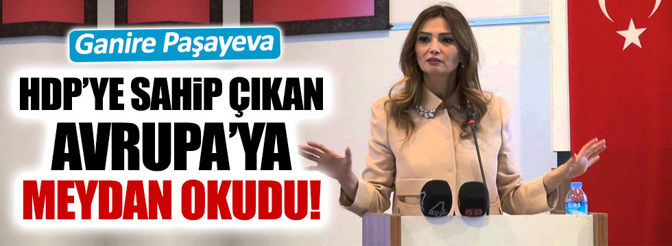 Ganire Paşayeva'dan Avrupa'ya HDP tepkisi!