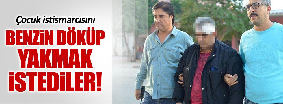 Adana'da tecavüzcü adamın üzerine benzin döküp yakmak istediler