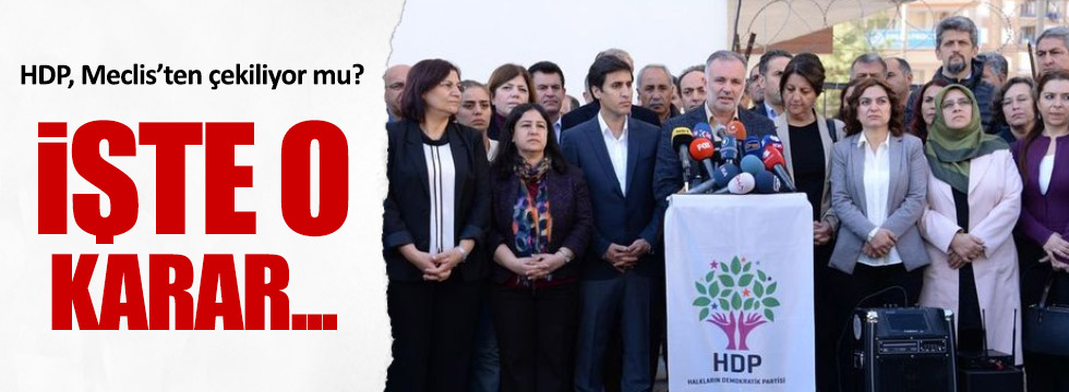 HDP, Meclis'ten çekiliyor mu?