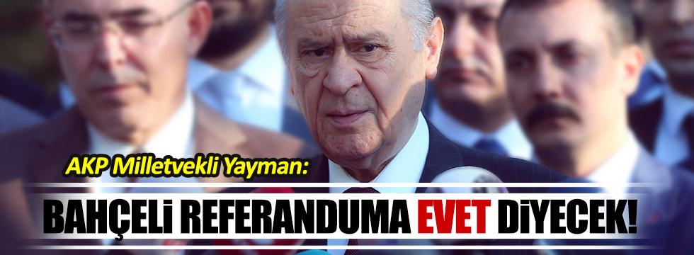 """AKP'li vekil: """"Bahçeli referanduma evet diyecek!"""""""