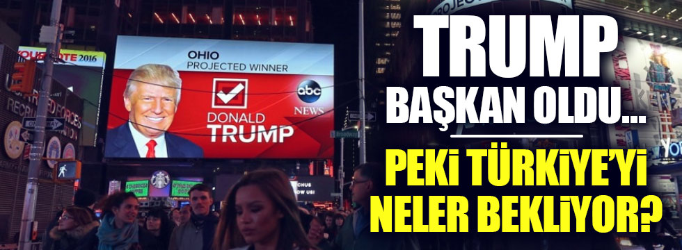 Trump başkan oldu Türkiye'yi neler bekliyor?