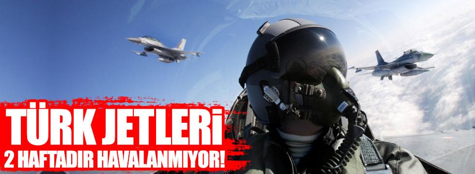 Türk jetleri iki haftadır havalanmıyor!