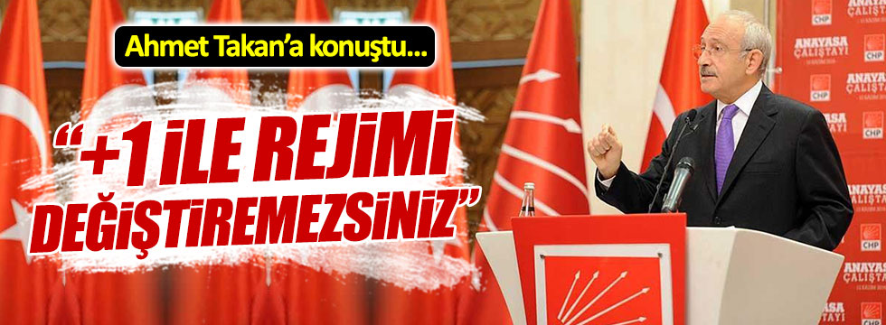 """Kılıçdaroğlu; """"Artı bir ile rejimi değiştiremezsiniz"""""""