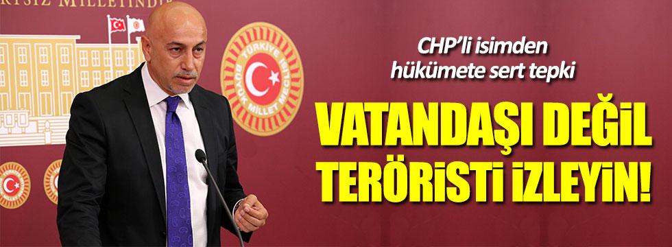 CHP'li Aksünger: Vatandaşı değil, teröristi izleyin