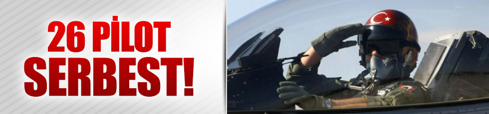 26 pilot serbest bırakıldı