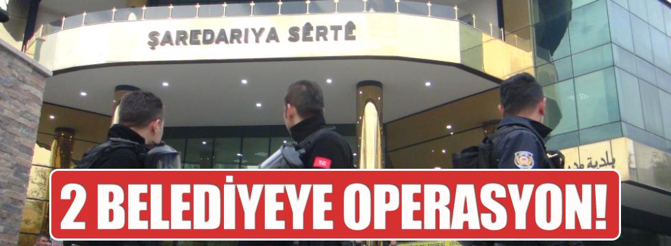 Siirt ve Tunceli Belediyesi'ne operasyon