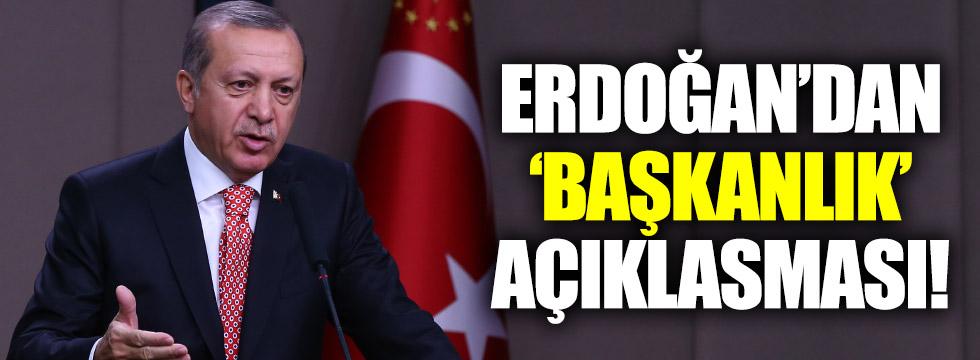 Erdoğan'dan 'Başkanlık' açıklaması