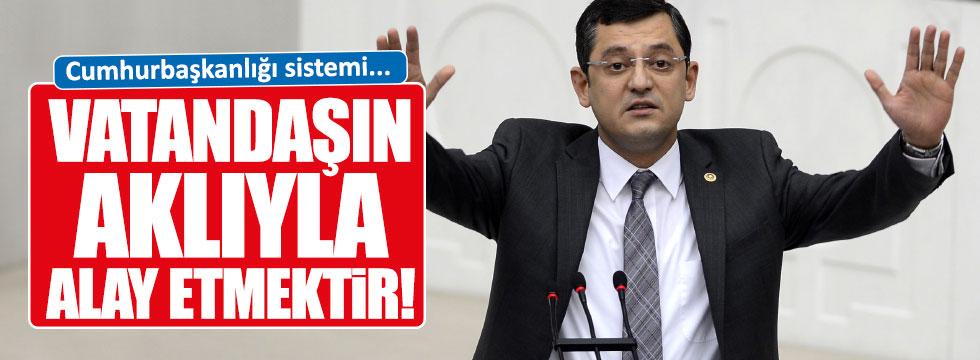 CHP'li Özel: 'Cumhurbaşkanlığı sistemi demek vatandaşın aklıyla alay etmek'