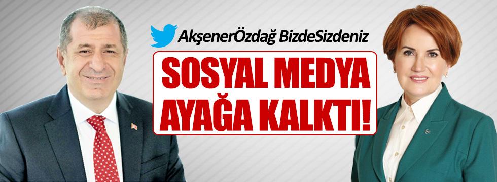 Sosyal medya, Ümit Özdağ ve Akşener için ayağa kalktı!
