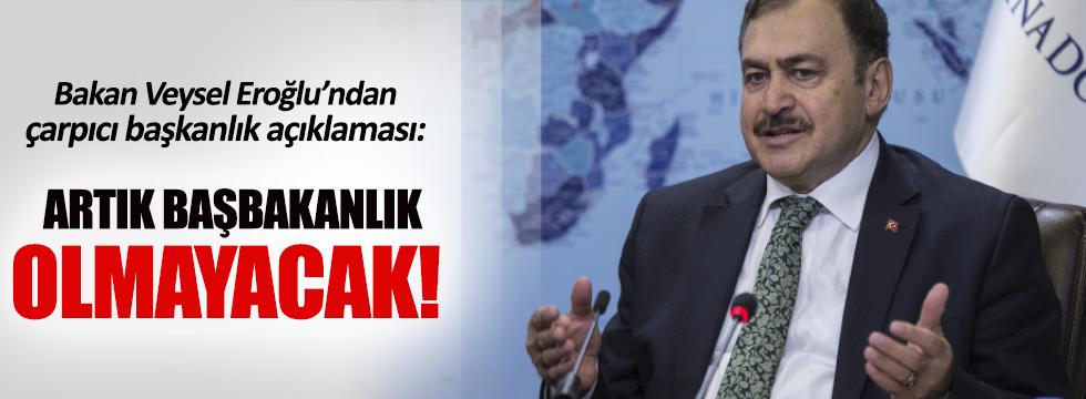 Veysel Eroğlu: 'Yeni sistemde başbakanlık olmayacak'