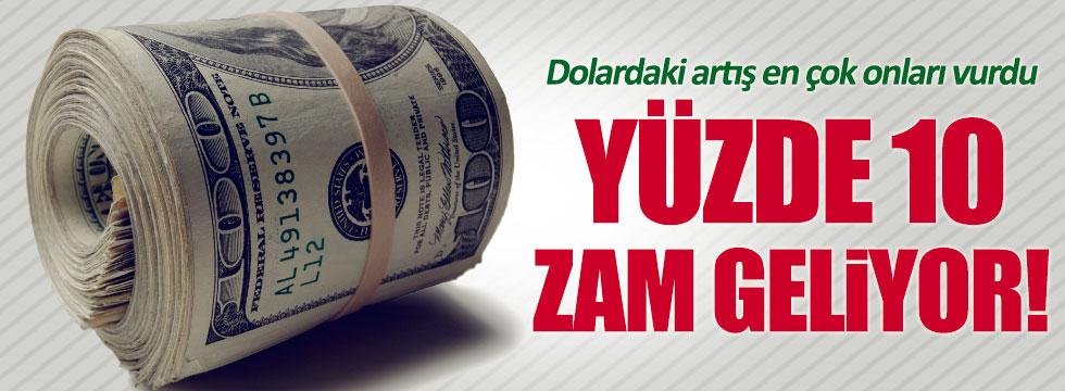 Dolardaki yükseliş yüzde 10 zam getiriyor