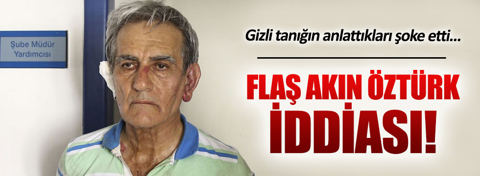 FETÖ'cü gizli tanıktan flaş Akın Öztürk iddiası