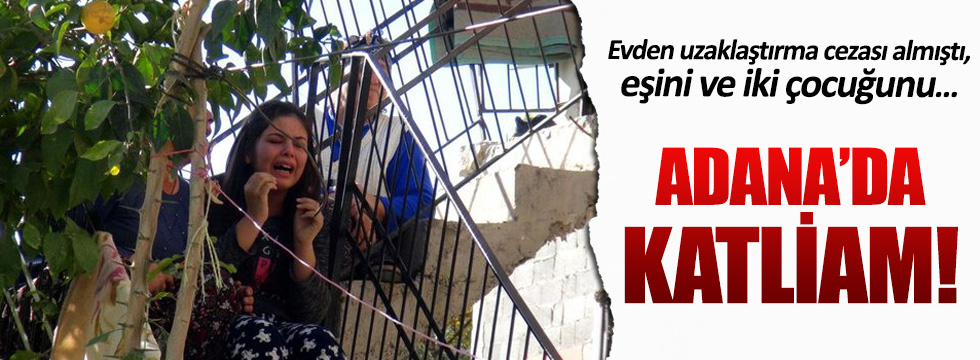Adana'da aile katliamı!