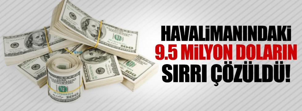 Havalimanındaki 9.5 milyon doların sırrı çözüldü