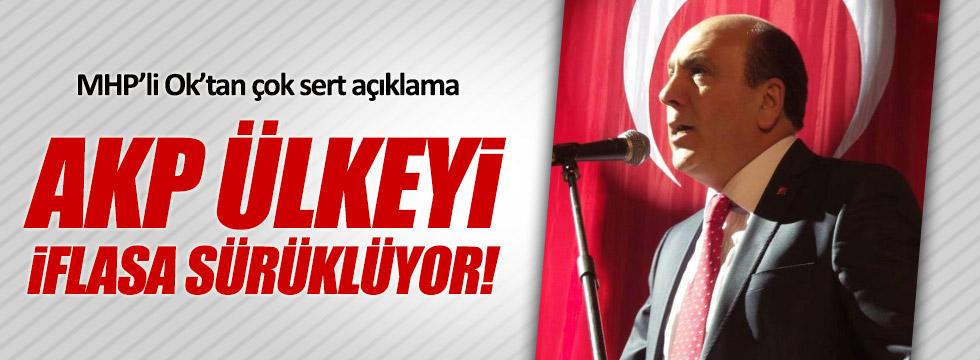 """MHP'li İsmail Ok: """"AKP ülkeyi iflasa götürüyor"""""""