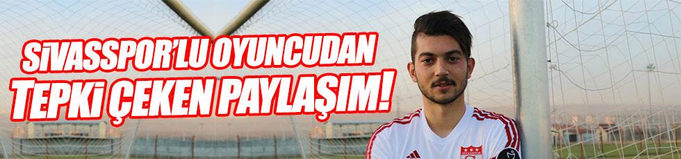 Sivassporlu Beyhan Şimşek'ten tepki çeken paylaşım