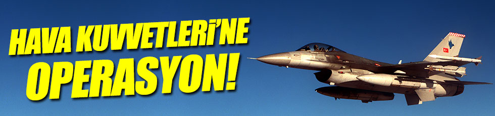 Hava Kuvvetleri'ne operasyon! 60 kişiye gözaltı kararı