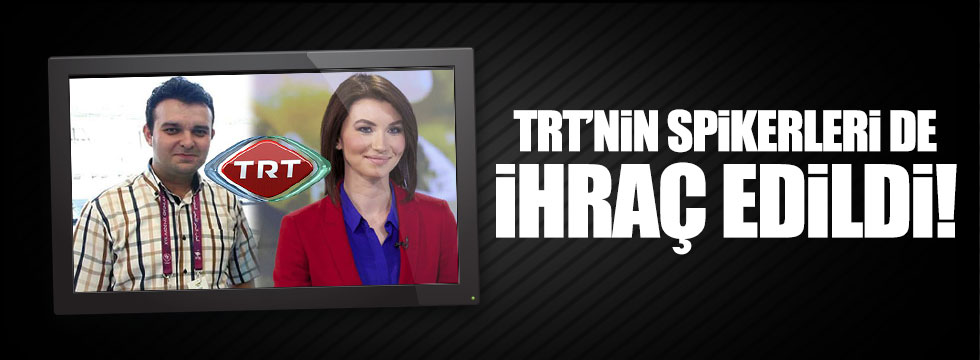TRT spikerleri Ayşen Yılmaz ve Muhammet Taha Can ihraç edildi