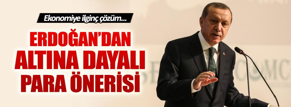 Erdoğan'dan altına dayalı para önerisi
