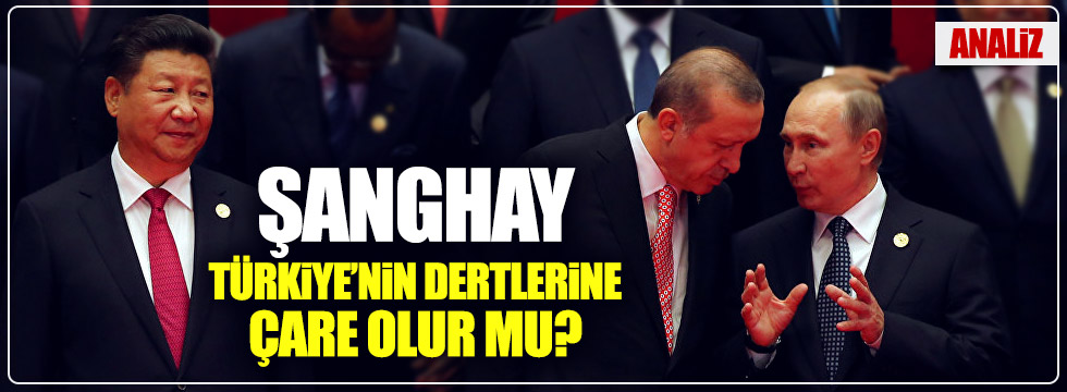Şanghay, Türkiye'nin Dertlerine Çare Olur mu?