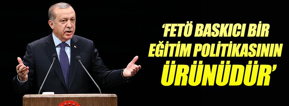 Erdoğan: FETÖ baskıcı bir eğitim politikasının ürünüdür