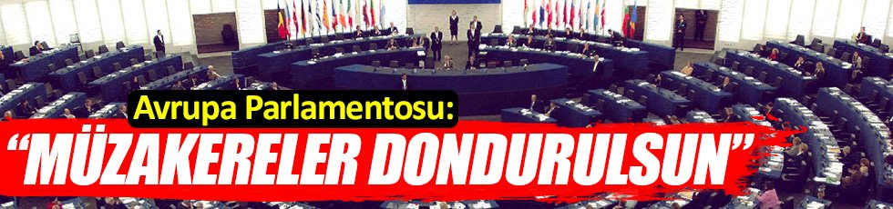 Avrupa Parlamentosu: Müzakereler dondurulsun