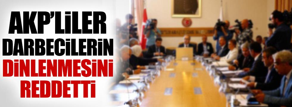 AKP'liler darbecilerin dinlenmesini reddetti