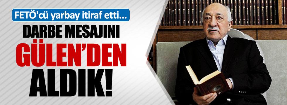 """""""Darbe talimatı Gülen'den geldi"""""""
