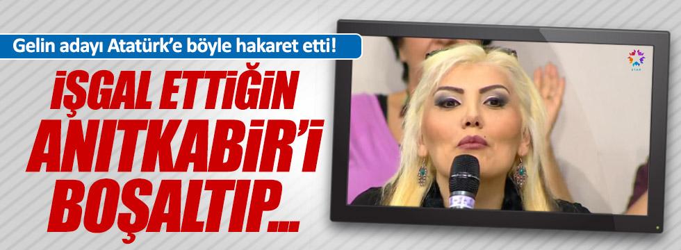 Gelin adayı Atatürk'e böyle hakaret etti